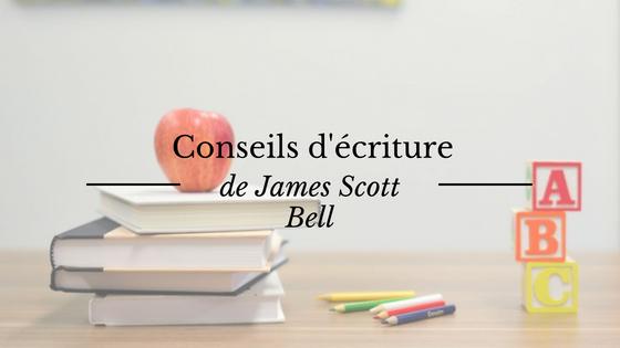 Conseils d'écriture de l'auteur James Scott Bell