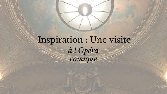 Inspiration : une visite à l'Opéra comique