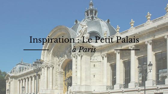 Le Petit Palais, inspiration pour mon palais royal dans Le Page de l'Aurore