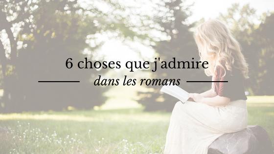 6 choses que j'admire dans les romans et la littérature