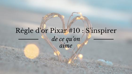 Règle d'or d'écriture de Pixar : analyser les histoires qu'on aime pour s'en inspirer