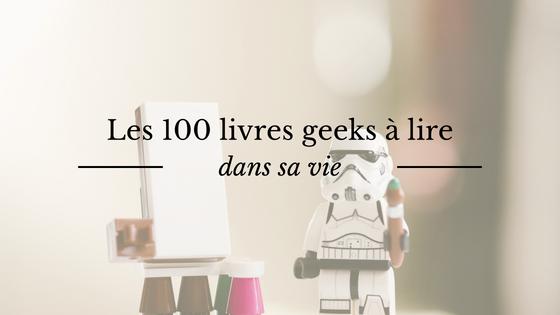 Les 100 livres geeks à lire dans sa vie