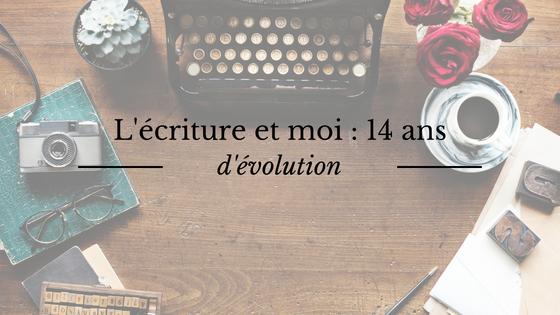 L'écriture et moi : 14 ans d'évolution