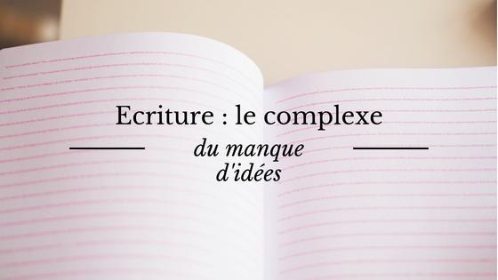 Ecriture : le complexe du manque d'idées