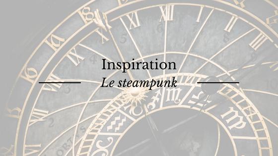 Inspiration : le genre du steampunk