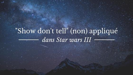 """Le conseil """"Show don't tell"""" tel qu'il n'est pas appliqué dans le roman """"Star Wars III"""""""