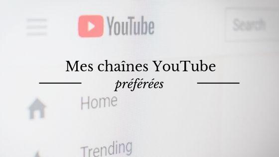 Mes chaînes YouTube préférées