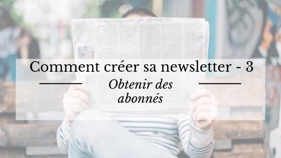 Comment créer sa newsletter : obtenir des abonnés