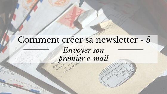 Comment créer sa newsletter : envoyer son premier mail