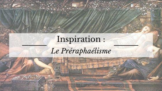 Inspiration : le Préraphaélisme