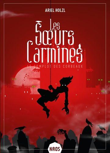 Le Complot des Corbeaux, tome 1 des Sœurs Carmines, d'Ariel Holzl